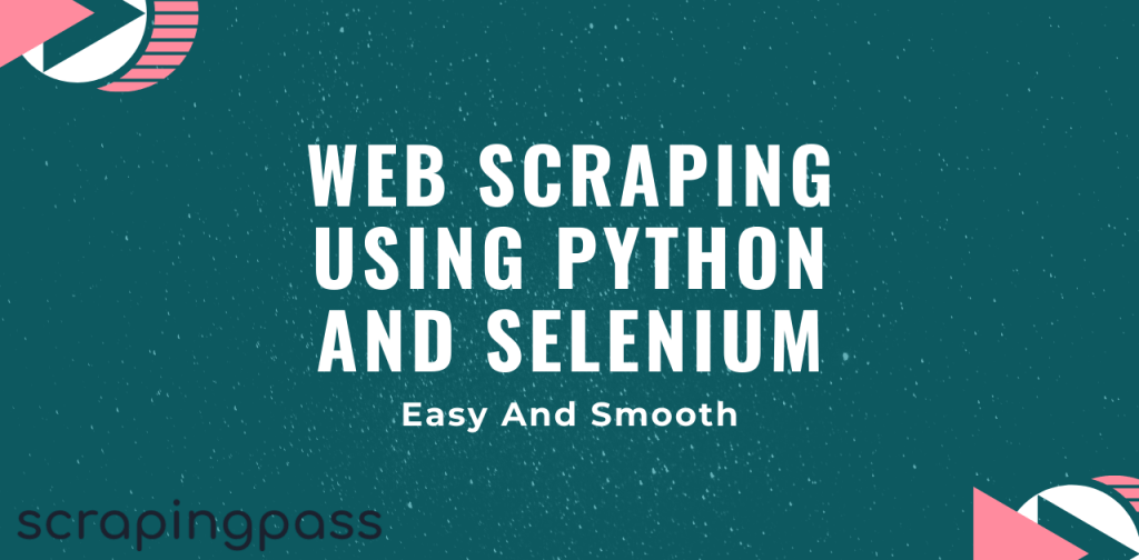 Web Scraping Using Python and Selenium: Easy And Smooth